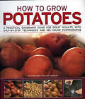 How to Grow Potatoes: A Practical Gardening Guide for Great Results with Step-by-step Techniques by Richard Bird (Paperback, 2008)