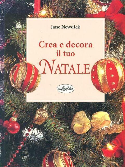 CREA E DECORA IL TUO NATALE PRIMA EDIZIONE JANE NEWDICK IDEALIBRI 2002