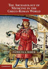The Archaeology of Medicine in the Greco-Roman World by Patricia A. Baker (Hardback, 2013)