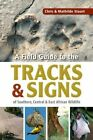 A Field Guide to the Tracks & Signs of Southern, Central & East African Wildlife by Chris Stuart, Mathilde Stuart (Paperback, 2013)
