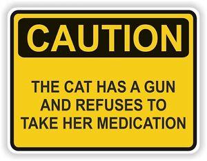 1x-Achtung-die-Katze-Hat-eine-und-Refuses-Medikation-Warn-Fun-Vinyl-Sticker