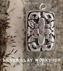 Silver Clay Workshop: Getting Started in Silver Clay Jewellery by Melanie Blaikie (Paperback, 2011)