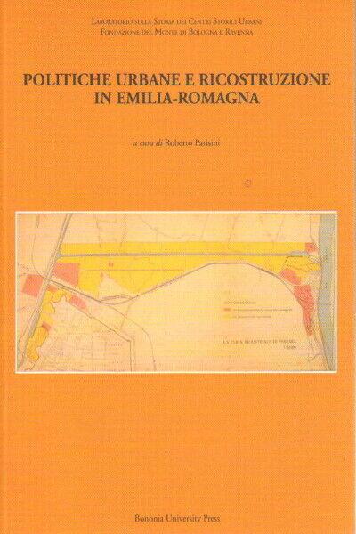 Politiche urbane e ricostruzione in Emilia-Romagna - Roberto Parisini