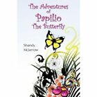 Adventures of Papilio The Butterfly 9781440138409 by Shandy Mcjarrow Paperback