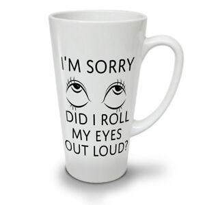 Sorry Roll Eyes NEW White Tea Coffee Latte Mug 12 17 oz | Wellcoda