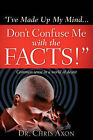 I've Made Up My Mind...Don't Confuse Me with the Facts! by Chris Axon (Paperback / softback, 2007)