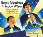 Benny Goodman & Teddy Wilson  : Taking the Stage as the First Black-And-White Jazz Band in History by Lesa Cline-Ransome (Hardback, 2014)