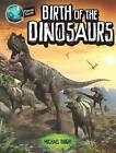 Birth of the Dinosaurs by Michael Bright (Hardback, 2016)