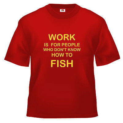 Funny Fishing Work Is For People Who T Shirt 100% Cotton All Sizes And Colours Profitieren Sie Klein