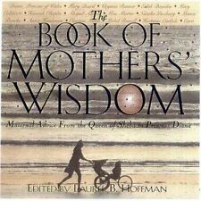 The Book Of Mothers' Wisdom: Maternal Advice from the Queen of Sheba to Princess