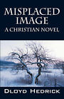 Misplaced Image: A Christian Novel by Dloyd Hedrick (Paperback / softback, 2007)