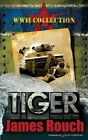Tiger: WWII Collection by James Rouch (Paperback / softback, 2013)