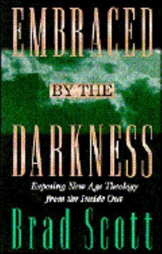 Embraced By The Darkness Exposing New Age Theology From The Inside