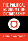 The Political Economy of Dictatorship by Ronald Wintrobe (Hardback, 1998)