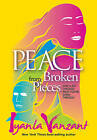 Peace from Broken Pieces: How to Get Through What You're Going Through by Iyanla Vanzant (Hardback)