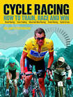 Cycle Racing: How to Train, Race and Win Gold by William Fotheringham (Paperback, 2009)