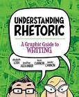 Understanding Rhetoric: A Graphic Guide to Writing by Elizabeth Losh, Dr Jonathan Alexander, Zander Cannon, Kevin Cannon (Paperback / softback, 2013)