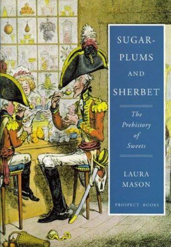 NEW - Sugar-plums and sherbet: The prehistory of sweets by Mason, Laura