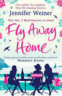 Fly Away Home by Jennifer Weiner (Paperback, 2010)