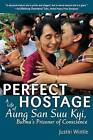 Perfect Hostage: A Life of Aung San Suu Kyi, Burma's Prisoner of Conscience by Justin Wintle (Paperback / softback, 2013)