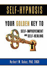 Self-Hypnosis: Your Golden Key to Self-Improvement and Self-Healing by Phd Dngh Norbert W Bakas (Paperback / softback, 2010)