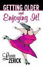 Getting Older and Enjoying It! by Lura Zerick (Paperback / softback, 2004)