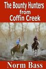 The Bounty Hunters from Coffin Creek by Norm Bass (Paperback / softback, 2013)