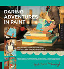 A Daring Adventure in Paint: Inspiring Techniques with Collage and Mixed Media by Mati McDonough (Paperback, 2012)