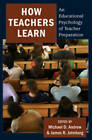 How Teachers Learn: An Educational Psychology of Teacher Preparation by Peter Lang Publishing Inc (Paperback, 2010)