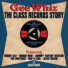 Gee Wizz: Class Records Story 1956-1962 by Various Artists (CD, Nov-2014)