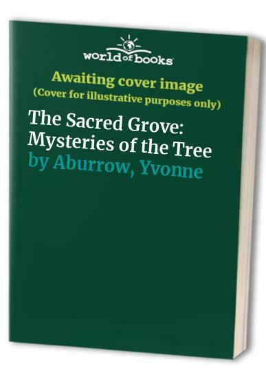 The Sacred Grove: Mysteries of the Tree by Aburrow, Yvonne Paperback Book The
