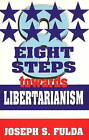 Eight Steps towards Libertarianism by Joseph S. Fulda (Paperback, 1997)