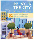 Relax in the City Week by Week: 52 Practical Skills to Help You Beat Stress and Find Peace by Allen Elkin (Paperback, 2004)