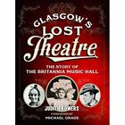 Glasgow's Lost Theatre: The Story of the Britannia Music Hall by Judith McLay (Paperback, 2014)