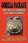 Gorilla Package: Book Two in the Chronicles of the Dark Illuminate by Dick Owens (Paperback / softback, 2012)