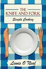 The Knife and Fork: Simple Cooking by Lewis O'Neal (Paperback / softback, 2013)