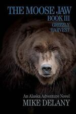 The Moose Jaw - Book III: Grizzly Harvest (The Fergus O'Neill Series) (Volume 3