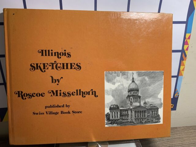 ILLINOIS SKETCHES By Roscoe Misselhorn - Hardcover