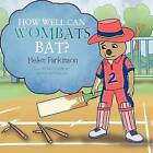 How Well Can Wombats Bat? by Helen Parkinson (Paperback / softback, 2012)