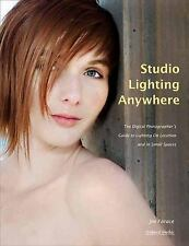 Studio Lighting Anywhere: The Digital Photographer's Guide to Lighting on Locati