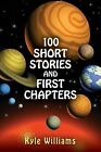 100 Short Stories and First Chapters by Kyle Williams (Paperback / softback, 2013)