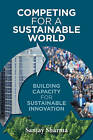 Competing for a Sustainable World: Building Capacity for Sustainable Innovation by Sanjay Sharma (Paperback, 2014)