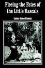 Fleeing The Fates of The Little Rascals by Laura June Kenny 9781418438616