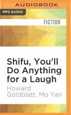 Shifu, You'll Do Anything for a Laugh : A Novel by Mo Yan and Howard...
