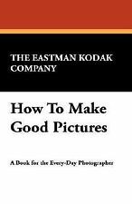 How to Make Good Pictures by The Eastman Kodak Company (2007, Hardcover)