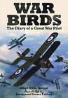 War Birds: The Diary of a Great War Pilot by Lieutenant Horace Fulford, Elliott White Springs (Hardback, 2016)