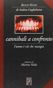 ANDREA GUGLIELMO CANNIBALI A CONFRONTO L'uomo e ciò che mangia Memori 2007 1° ed