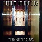 Through the Glass by Penny Jo Pullus (CD, Apr-2012, CD Baby (distributor))