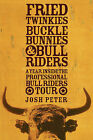 Fried Twinkies, Buckle Bunnies and Bull Riders: A Year Inside the Professional Bull Riders Tour by Josh Peter (Hardback, 2006)