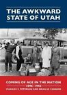 The Awkward State of Utah: Coming of Age in the Nation, 1896-1945 by Brian Q. Cannon, Charles S. Peterson (Paperback, 2015)